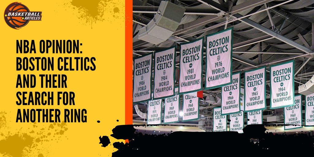 NBA OPINION: Boston Celtics and their Search for Another Ring