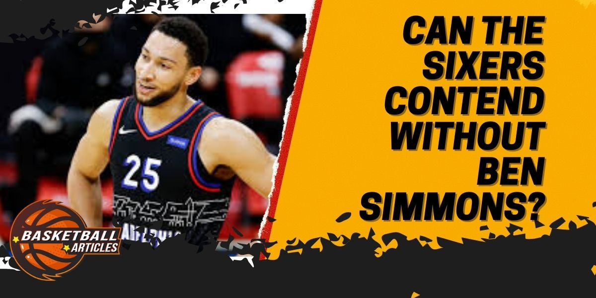 Can the Sixers Contend Without Ben Simmons