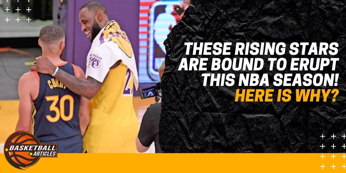 These NBA Rising Stars are Bound to Erupt This Season, and Here is Why?