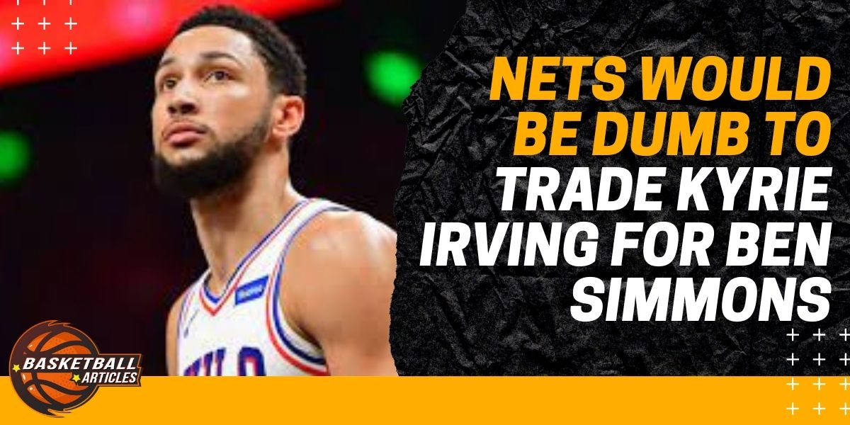 Nets would be dumb to trade Kyrie Irving for Ben Simmons