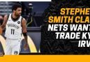 STEPHEN A. SMITH CLAIMS NETS WANT TO TRADE KYRIE IRVING
