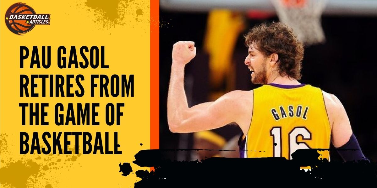Pau Gasol Retires From The Game Of Basketball