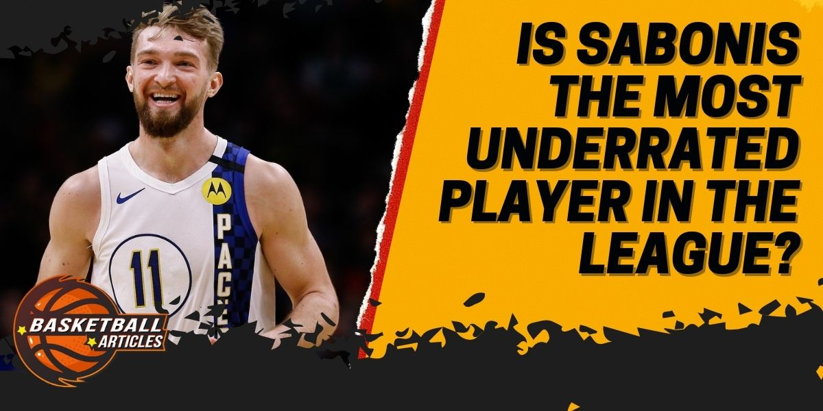 Is Sabonis the Most Underrated Player in the League?