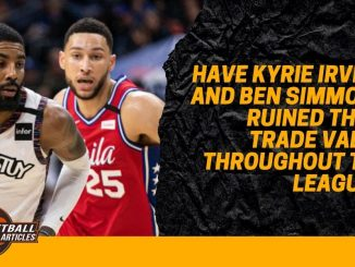 Have Kyrie Irving and Ben Simmons Ruined Their Trade Value Throughout the League?