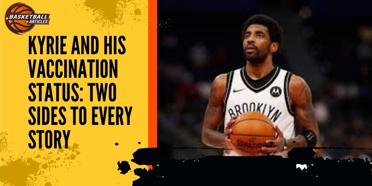 Kyrie and his Vaccination status Two sides to every story