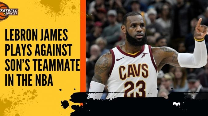 LeBron James plays Against Son's Teammate in the NBA
