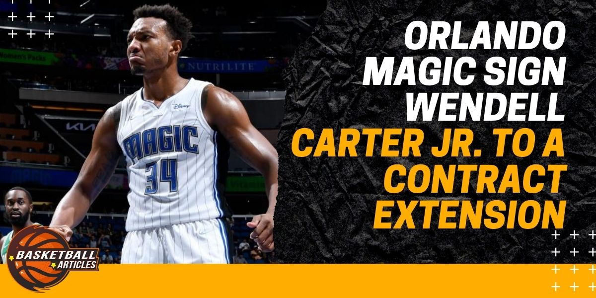 Orlando Magic sign Wendell Carter Jr. to a contract extension
