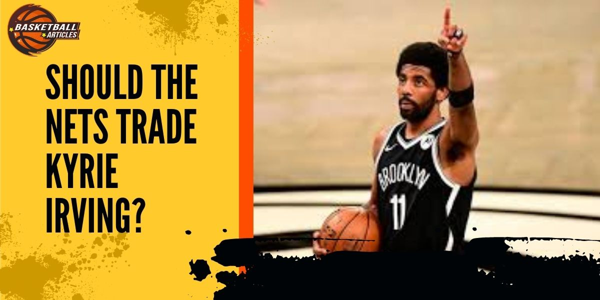 Should the Nets Trade Kyrie Irving