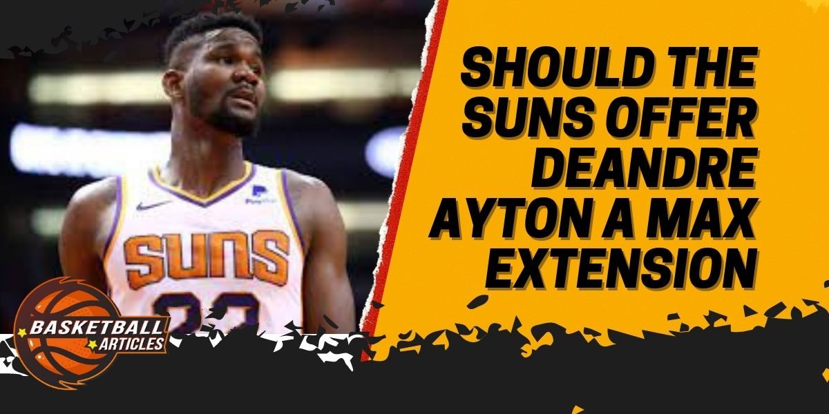 Should the Suns Offer Deandre Ayton a Max Extension