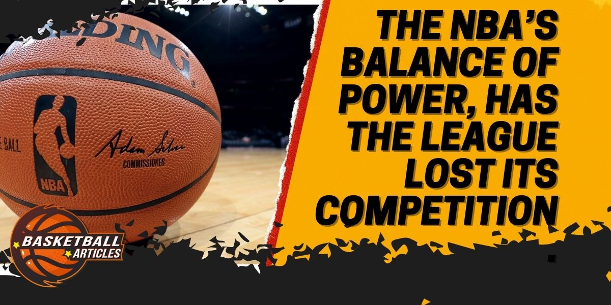 The NBA's Balance Of Power, Has The League Lost Its Competition.