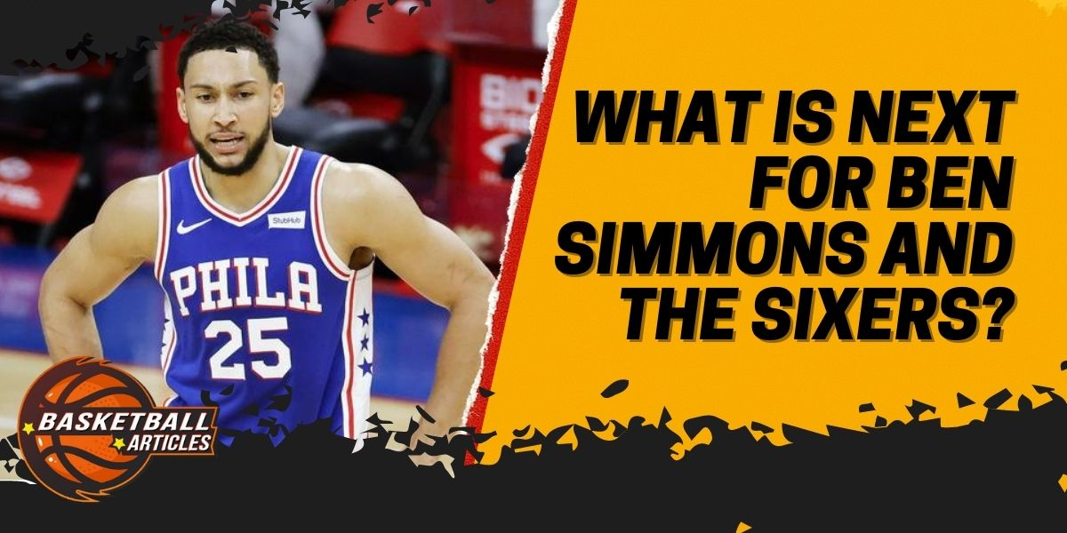 What is Next for Ben Simmons and the Sixers